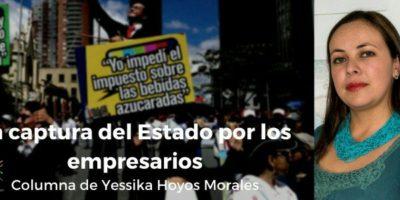 La captura del Estado por los empresarios Columna de Yessika Hoyos Morales, abogada del Cajar